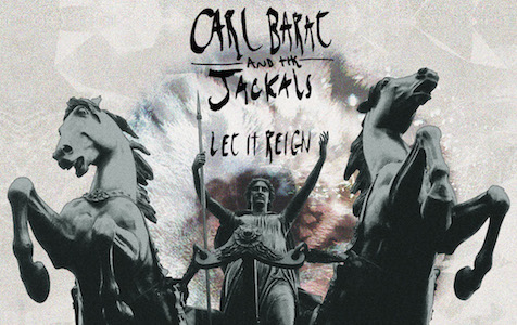 Carl Barat and the Jackals – Let it Reign
